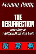 The Resurrection According To Matthew Mark And Luke
