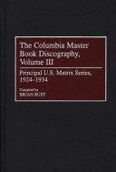 The Columbia Master Book Discography Principal U S Matrix Series 1924 1934