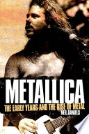 Metallica   The Early Years And The Rise Of Metal Book PDF