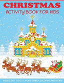 Christmas Activity Book for Kids, Mazes, Dot to Dot Puzzles, Word Search, Color by Number, Coloring Pages, and More! by Dp Kids Activity Books,Christmas Coloring Books for Kids PDF