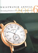 Wristwatch Annual 2006 - The Catalog of Producers, Models, and Specifications