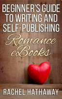 Beginner's Guide to Writing and Self-Publishing Romance eBooks