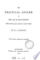 The Practical Angler; Or, The Art of Trout-fishing, More Particularly Applied to Clear Water