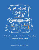 Bringing Linguistics to Work  A Story Listening  Story Finding  and Story Telling Approach to Your Career