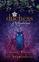 The Duchess of Northumberland s Little Book of Poisons  Potions and Aphrodisiacs