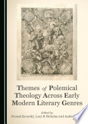 Themes Of Polemical Theology Across Early Modern Literary Genres