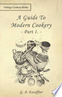 """A Guide to Modern Cookery Part I"" by G. A. Escoffier"