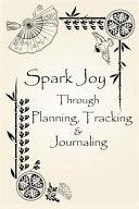Spark Joy Through Planning, Tracking & Journaling