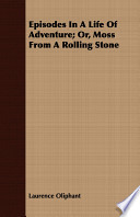 Episodes in a Life of Adventure; Or, Moss from a Rolling Stone