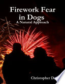 Firework Fear in Dogs   A Natural Approach