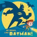 Be Brave Like Batman! (DC Super Friends) [Pdf/ePub] eBook