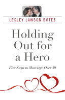 Holding Out for a Hero  Five Steps to Marriage Over 40