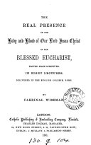 The real presence of the body and blood of our lord Jesus Christ in the blessed eucharist  proved from Scripture  8 lects