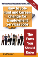 The Truth About Employment Services Jobs – How to Job-Hunt and Career-Change for Employment Services Jobs – The Facts You Should Know