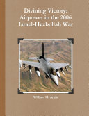 Divining Victory  Airpower in the 2006 Israel Hezbollah War