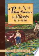 Polish Pioneers In Illinois 1818 1850