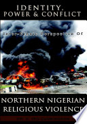 Identity Power And Conflict Inter Ethnic Perspective Of Northern Nigeria Religious Violence