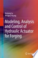 Modeling  Analysis and Control of Hydraulic Actuator for Forging