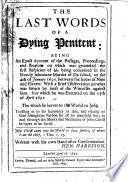 The Last Words Of A Dying Penitent An Account Of The Passages On Which Was Grounded The First Suspicion Of His Being Concerned In The Murder Of Dr Clinch Book PDF
