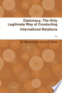 Diplomacy, The Only Legitimate Way of Conducting International Relations