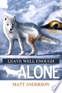 Leave Well Enough Alone