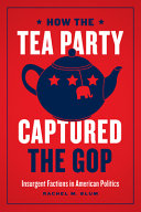 link to How the Tea Party captured the GOP : insurgent factions in American politics in the TCC library catalog
