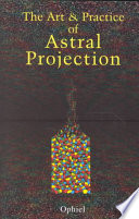 """""""The Art and Practice of Astral Projection"""" by Ophiel"""