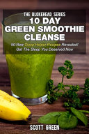 10 Day Green Smoothie Cleanse : 50 New Sleep Helper Recipes Revealed! Get The Sleep You Deserved Now Pdf/ePub eBook