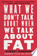 What We Don t Talk about When We Talk about Fat Book
