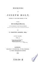 Memoirs of Joseph Holt, general of the Irish rebels in 1798, edited from his original Manuscript ... by T. Crofton Croker ... in two volumes