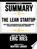 Extended Summary Of The Lean Startup  How Today s Entrepreneurs Use Continuous Innovation To Create Radically Successful Businesses   Based On The Book By Eric Ries Book
