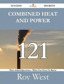 Combined Heat and Power 121 Success Secrets   121 Most Asked Questions on Combined Heat and Power   What You Need to Know