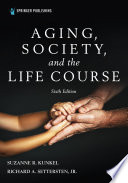 Aging  Society  and the Life Course  Sixth Edition