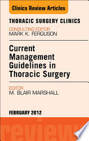 Current Management Guidelines in Thoracic Surgery  An Issue of Thoracic Surgery Clinics   E Book Book