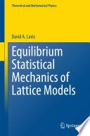 Equilibrium Statistical Mechanics of Lattice Models