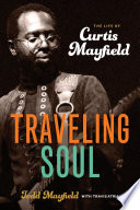 """""""Traveling Soul: The Life of Curtis Mayfield"""" by Todd Mayfield, Travis Atria"""