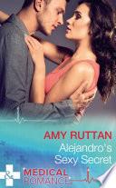 Alejandro's Sexy Secret (Mills & Boon Medical) (Hot Latin Docs, Book 2)