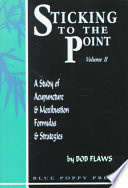 Sticking to the Point  A study of acupuncture   moxibustion formulas   strategies