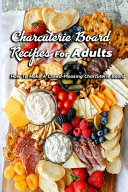 Charcuterie Board Recipes For Adults