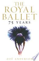"""The Royal Ballet: 75 Years"" by Zoë Anderson"
