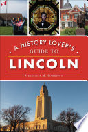 A History Lover s Guide to Lincoln