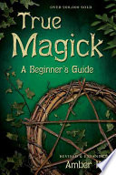"""True Magick: A Beginner's Guide"" by Amber K"