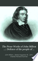 The Prose Works of John Milton      Defence of the people of England  Second defence of the people of England  Tr  by R  Fellowes  Eikonoklastes   With preface by R  Baron   1889