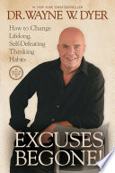 """""""Excuses Begone!: How to Change Lifelong, Self-Defeating Thinking Habits"""" by Dr. Wayne W. Dyer"""