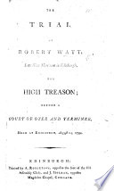 The Trial of R. W. ... for High Treason, Etc