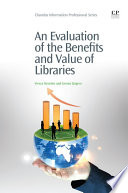 An Evaluation of the Benefits and Value of Libraries Book