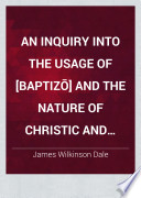 An Inquiry Into the Usage of  baptiz    and the Nature of Christic and Patristic Baptism