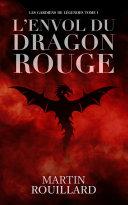 Pdf Les Gardiens de Légendes, Tome 1: L'Envol du Dragon Rouge Telecharger