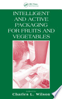 """Intelligent and Active Packaging for Fruits and Vegetables"" by Ph.D., Charles L. Wilson"