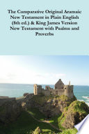 The Comparative 1st Century Aramaic Bible In Plain English 8th Ed King James Version New Testament With Psalms And Proverbs